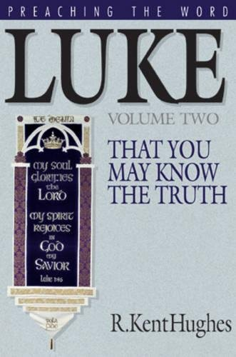 Luke  That You May Know The Truth  Volume Ii  Hughes  R  Kent  Preaching The Word