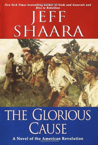 The Glorious Cause: A Novel Of The American Revolution
