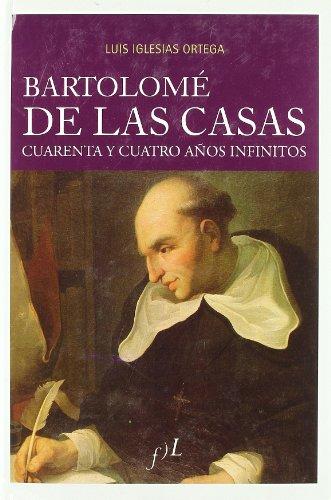 Descargar Libro Bartolome De Las Casas - 44 Años Infinitos Luis Iglesias Ortega