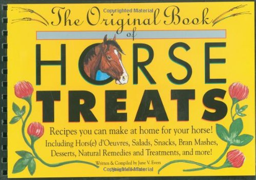 The Original Book of Horse Treats: Recipes You Can Make at Home for Your Horse!