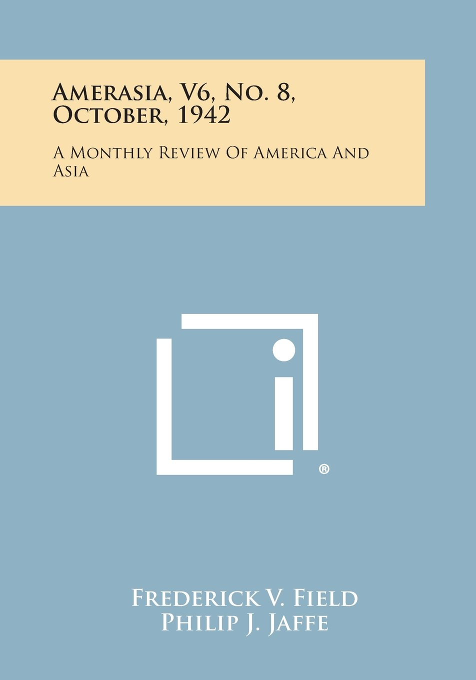 Read Online Amerasia, V6, No. 8, October, 1942: A Monthly Review of America and Asia ebook