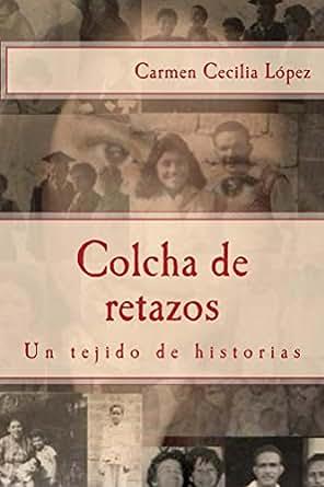 Amazon.com: Colcha de retazos: Un tejido de historias (Spanish Edition