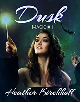 Dusk (Magic Book 1) by [Kirchhoff, Heather]