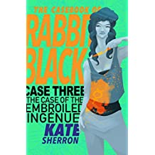 Case Three: The Case of the Embroiled Ingenue (The Casebook of Rabbit Black 3)