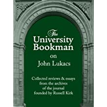 The University Bookman on John Lukacs: Essays and reviews from fifty years (The University Bookman Collections Book 1)