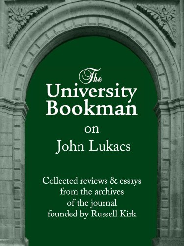 The University Bookman on John Lukacs: Essays and reviews from fifty years (The University Bookman Collections Book 1) (English Edition)