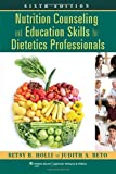 Nutrition Counseling and Education Skills for Dietetics Professionals, Betsy B. Holli and Judith A. Beto, 1451120389