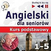 Angielski dla seniorów - Kurs podstawowy 1-5 (Sluchaj & Ucz sie) | Dorota Guzik