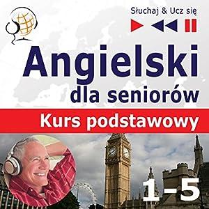 Angielski dla seniorów - Kurs podstawowy 1-5 (Sluchaj & Ucz sie) Hörbuch