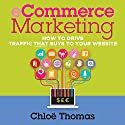ECommerce Marketing: How to Drive Traffic That Buys to Your Website Audiobook by Chloe Thomas Narrated by Joe Bronzi