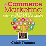 ECommerce Marketing: How to Drive Traffic That Buys to Your Website