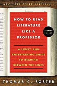 How to Read Literature Like a Professor: A Lively and Entertaining Guide to Reading Between the Lines, Revised