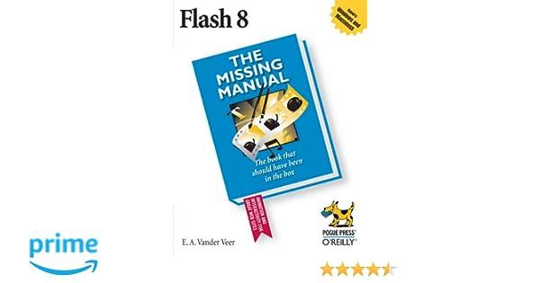 flash 8 the missing manual e a vander veer 0636920101376 rh amazon com Adobe Flash Manual Manual Aperture Ring
