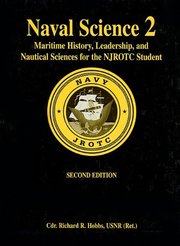 Naval Science 2: Maritime History, Leadership, and Nautical Sciences for the NJROTC Student, Second Edition