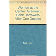 Women At The Center: Grameen Bank Borrowers After One Decade