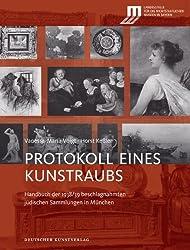 Protokoll eines Kunstraubs: Handbuch der 1938/39 beschlagnahmten jüdischen Sammlungen in München