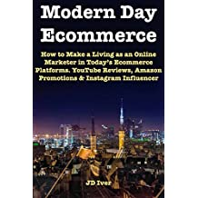 Modern Day Ecommerce: How to Make a Living as an Online Marketer in Today's Ecommerce Platforms. YouTube Reviews, Amazon Promotions & Instagram Influencer Marketing.