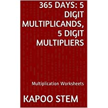 365 Multiplication Worksheets with 5-Digit Multiplicands, 5-Digit Multipliers: Math Practice Workbook (365 Days Math Multiplication Series 15)