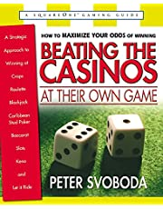 Beating the Casinos at Their Own Game: A Strategic Approach to Winning at Craps, Roulette, Blackjack, Caribbean Stud Poker, Baccarat, Slots, Keno, and Let It Ride