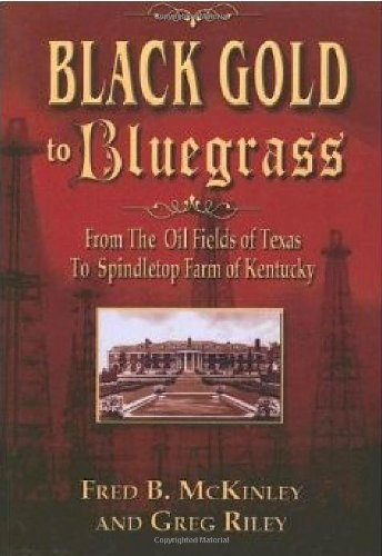 Black Gold to Bluegrass: From the Oil Fields of Texas to Spindletop Farm of Kentucky