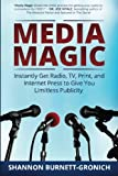img - for Media Magic: Instantly Get Radio, TV, Print and Internet Press to Give You Limitless Publicity book / textbook / text book