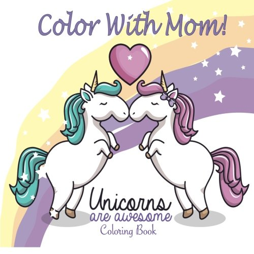 Color With Mom! Unicorns Are Awesome Coloring Book