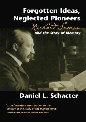 Forgotten Ideas, Neglected Pioneers: Richard Semon and the Story of Memory -  Daniel L. Schacter, Paperback