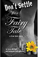 Don't Settle for a Fairy Tale: A True Love Story Paperback