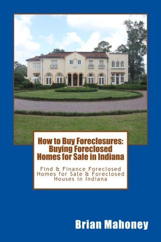 Download How to Buy Foreclosures: Buying Foreclosed Homes for Sale in Indiana: Find & Finance Foreclosed Homes for Sale & Foreclosed Houses in Indiana pdf epub