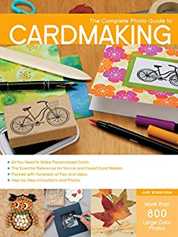The Complete Photo Guide to Cardmaking: More than 800 Large Color Photos by [Watanabe, Judi]