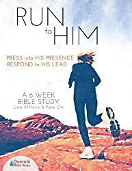 Run to Him: Press into His Presence, Respond to His Lead (Quench Bible Study)