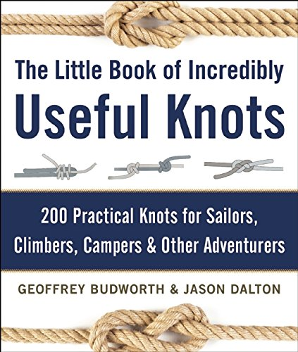 The Little Book of Incredibly Useful Knots - 200 Practical Knots for Sailors, Climbers, Campers and Other Adventurers