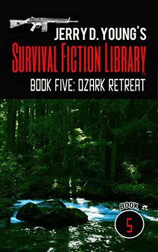 Jerry D. Young's Survival Fiction Library: Book Five: Ozark Retreat by [Young, Jerry D.]