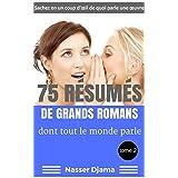 75 résumés de grands romans dont tout le monde parle (T2): Sachez en un coup d'œil de quoi parle une œuvre (French Edition)