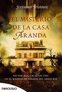 El misterio de la casa Aranda: Víctor Ros, un detective en el Madrid de finales del siglo XIX par Tristante