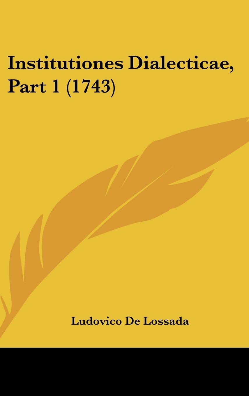 Read Online Institutiones Dialecticae, Part 1 (1743) (Latin Edition) ebook