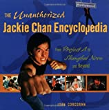 img - for The Unauthorized Jackie Chan Encyclopedia: From Project A to Shanghai Noon and Beyond by John Corcoran (2002-08-01) book / textbook / text book