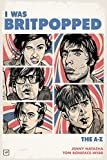 "Jenny Natasha and Tom Boniface-Webb, ""I Was Britpopped: The A-Z of Britpop"" (Valley Press, 2017)"