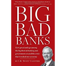 BIG BAD BANKS - How greed and ego among the big shots in banking and government created the crisis that wrecked our economy