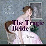 The Tragic Bride   Francis Brett Young