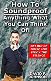 Hоw to Sоundрrооf Anything You Can Think Of! Get Rid Of Noise And Enjoy The Silence