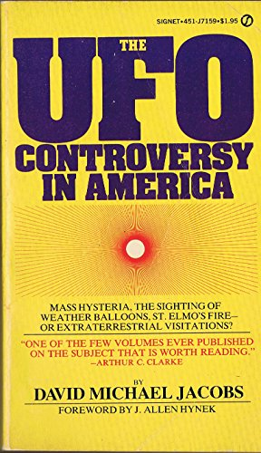 The UFO Controversy in America: Mass Hysteria, The Sightings of Weather Balloons, St. Elmo's Fire- or Extraterrestrial Visitations?