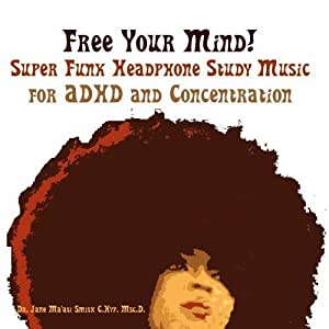 Free Your Mind! Super Funk Headphone Study Music for ADHD and Concentration
