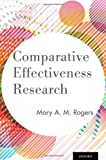 Comparative Effectiveness Research, Rogers, Mary A. M., 0199986045