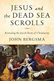 Jesus and the Dead Sea Scrolls: Revealing the