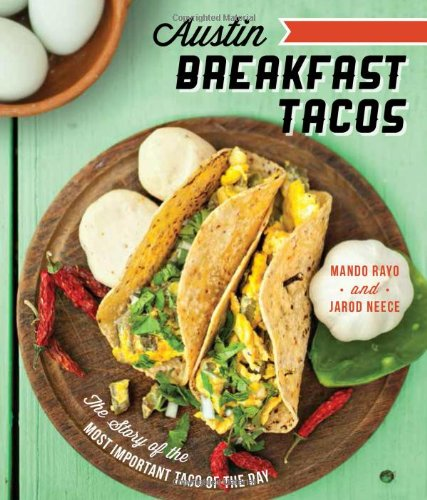 Austin Breakfast Tacos: The Story of the Most Important Taco of the Day (American Palate) by Mando Rayo, Jarod Neece