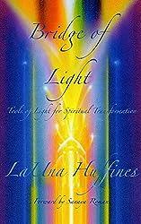 Bridge of Light: Tools of Light for Spiritual Transformation (Awakened Life Series Book 1)