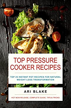 Top Pressure Cooker Recipes: Top 25 Instant Pot Recipes For Natural Weight Loss Transformation