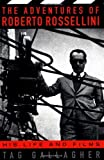 img - for The Adventures of Roberto Rossellini: His Life and Film by Tag Gallagher (1998-10-22) book / textbook / text book