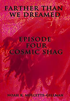 Cosmic Shag (Farther Than We Dreamed Book 4) by [Mullette-Gillman, Noah K.]